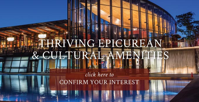 THRIVING EPICUREAN<br />& CULTURAL AMENITIES. Click here to confirm your interest